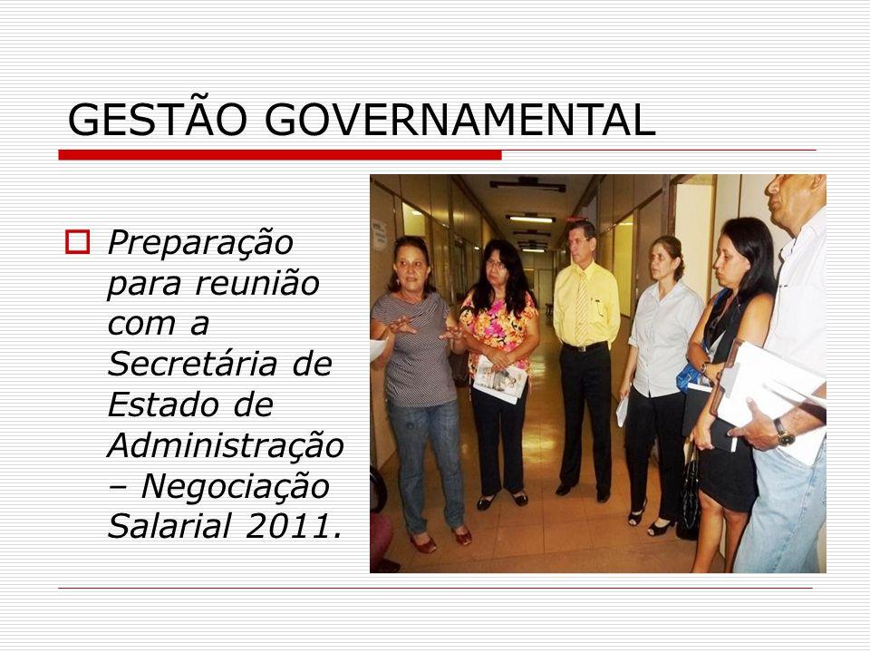 GESTÃO GOVERNAMENTAL Preparação para reunião com a Secretária de Estado de Administração – Negociação Salarial 2011.