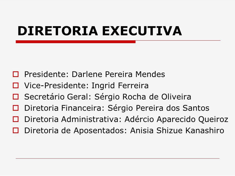 DIRETORIA EXECUTIVA Presidente: Darlene Pereira Mendes