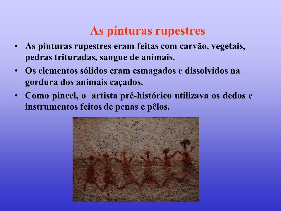 As pinturas rupestres As pinturas rupestres eram feitas com carvão, vegetais, pedras trituradas, sangue de animais.