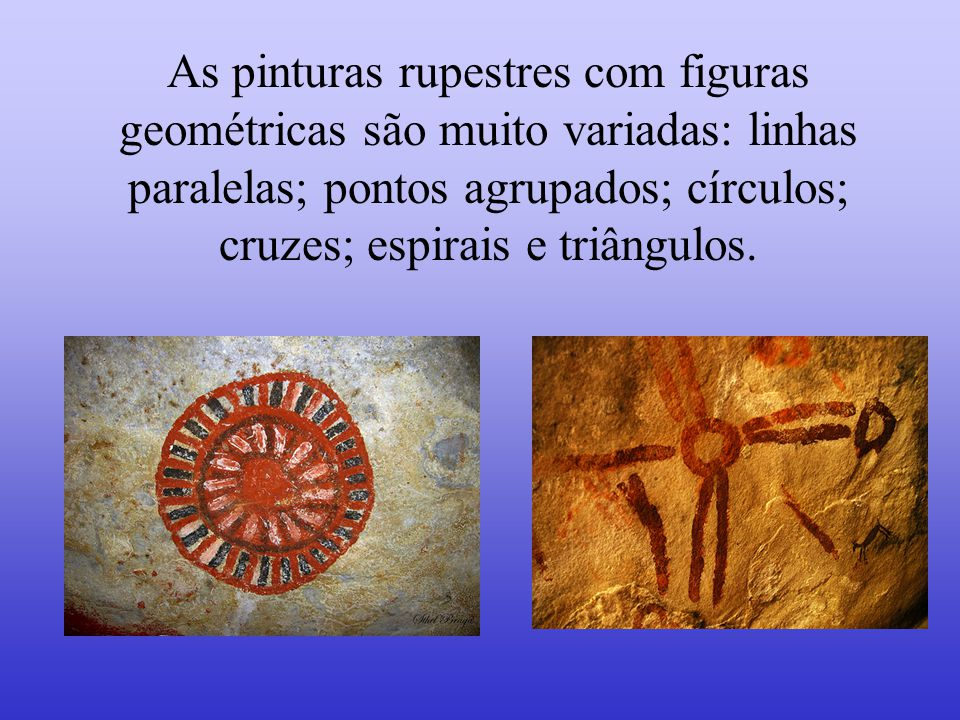 As pinturas rupestres com figuras geométricas são muito variadas: linhas paralelas; pontos agrupados; círculos; cruzes; espirais e triângulos.