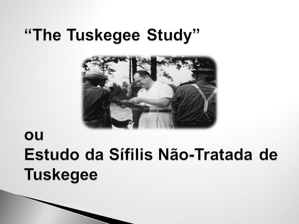 The Tuskegee Study ou Estudo da Sífilis Não-Tratada de Tuskegee