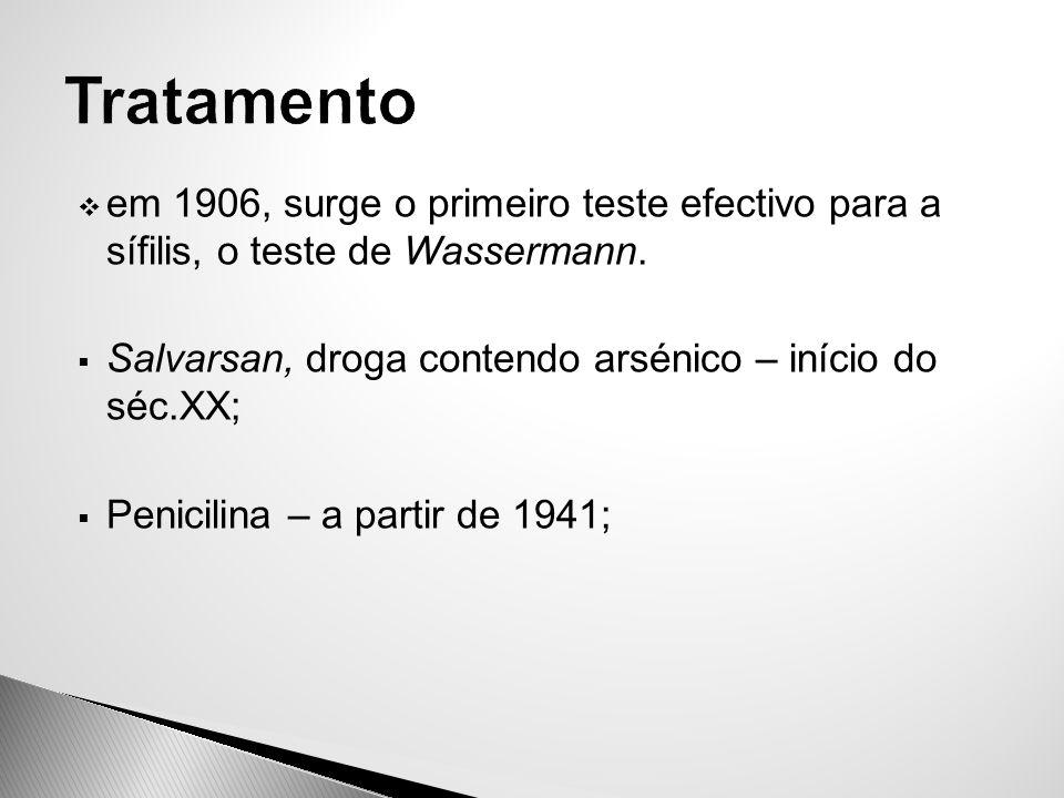 Tratamento em 1906, surge o primeiro teste efectivo para a sífilis, o teste de Wassermann. Salvarsan, droga contendo arsénico – início do séc.XX;