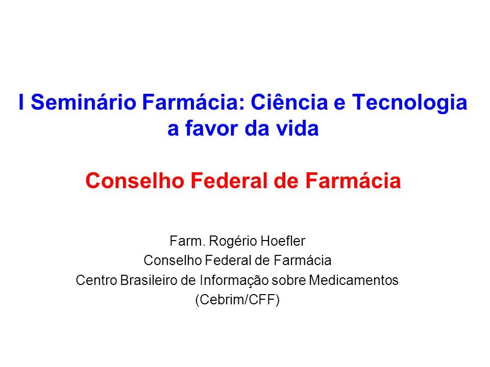 I Seminário Farmácia: Ciência e Tecnologia a favor da vida Conselho Federal de Farmácia