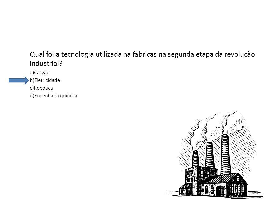 Qual foi a tecnologia utilizada na fábricas na segunda etapa da revolução industrial