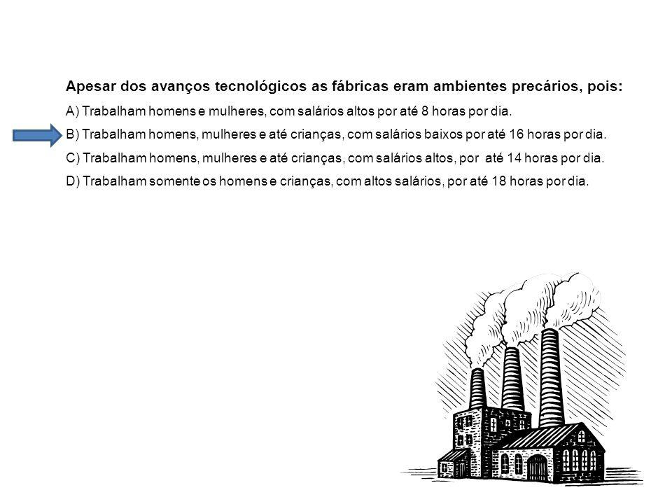 Apesar dos avanços tecnológicos as fábricas eram ambientes precários, pois: