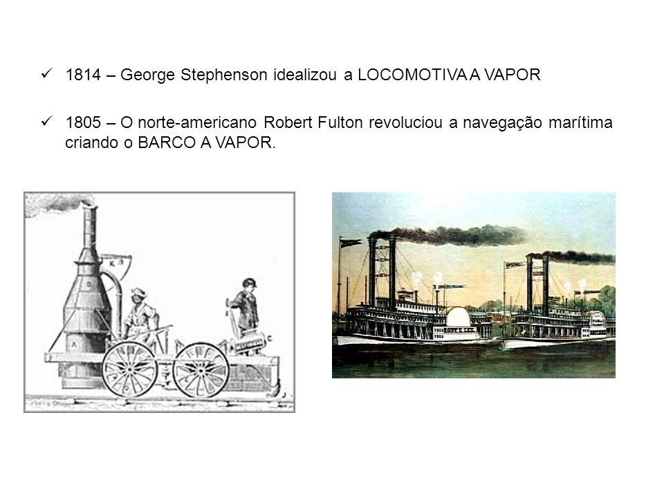 1814 – George Stephenson idealizou a LOCOMOTIVA A VAPOR