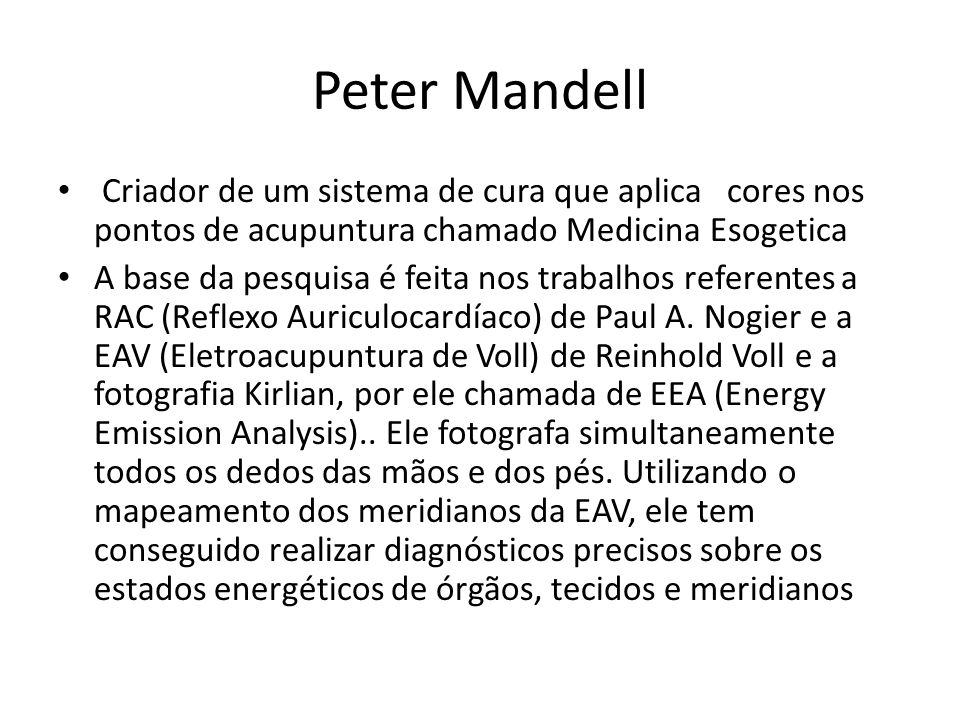 Peter Mandell Criador de um sistema de cura que aplica cores nos pontos de acupuntura chamado Medicina Esogetica.