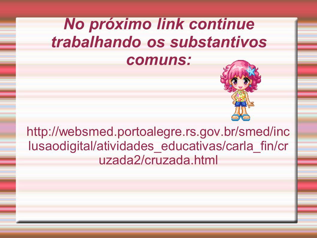 No próximo link continue trabalhando os substantivos comuns: