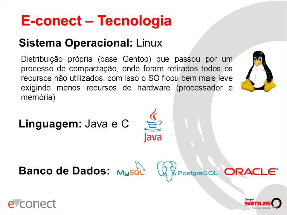 E-conect – Tecnologia Sistema Operacional: Linux Linguagem: Java e C