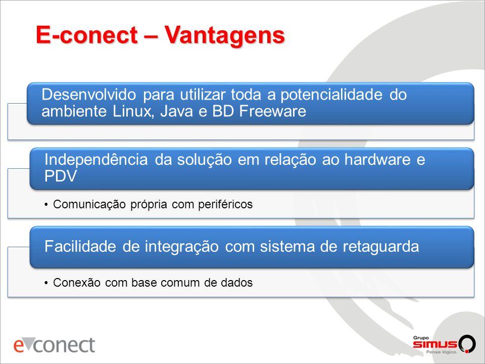 E-conect – Vantagens Desenvolvido para utilizar toda a potencialidade do ambiente Linux, Java e BD Freeware.
