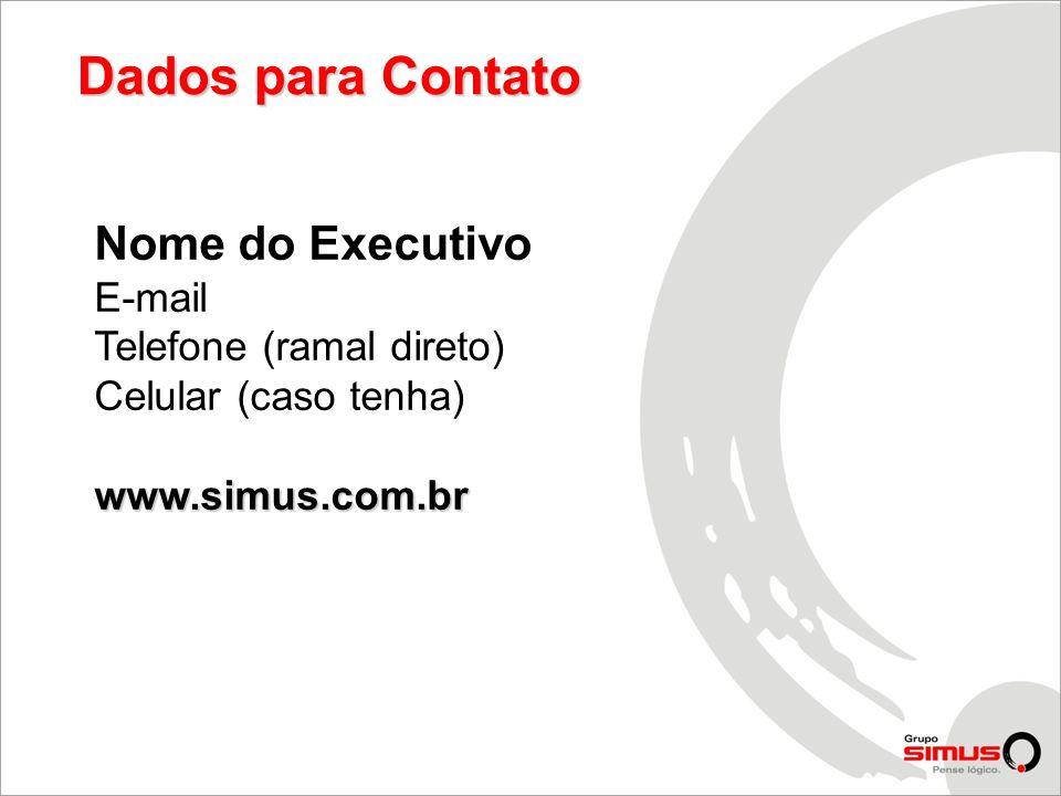 Dados para Contato Nome do Executivo E-mail Telefone (ramal direto)