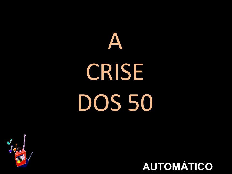 A CRISE DOS 50 AUTOMÁTICO