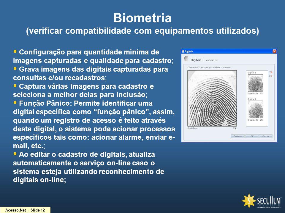 Biometria (verificar compatibilidade com equipamentos utilizados)