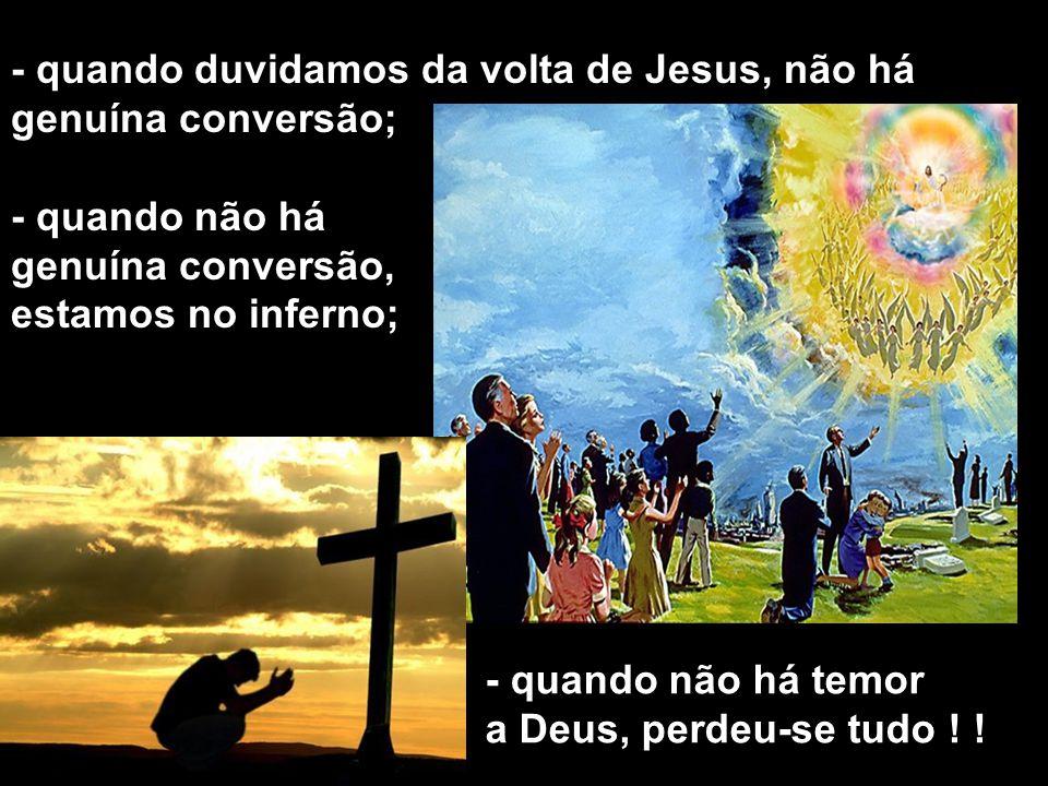 - quando duvidamos da volta de Jesus, não há genuína conversão;
