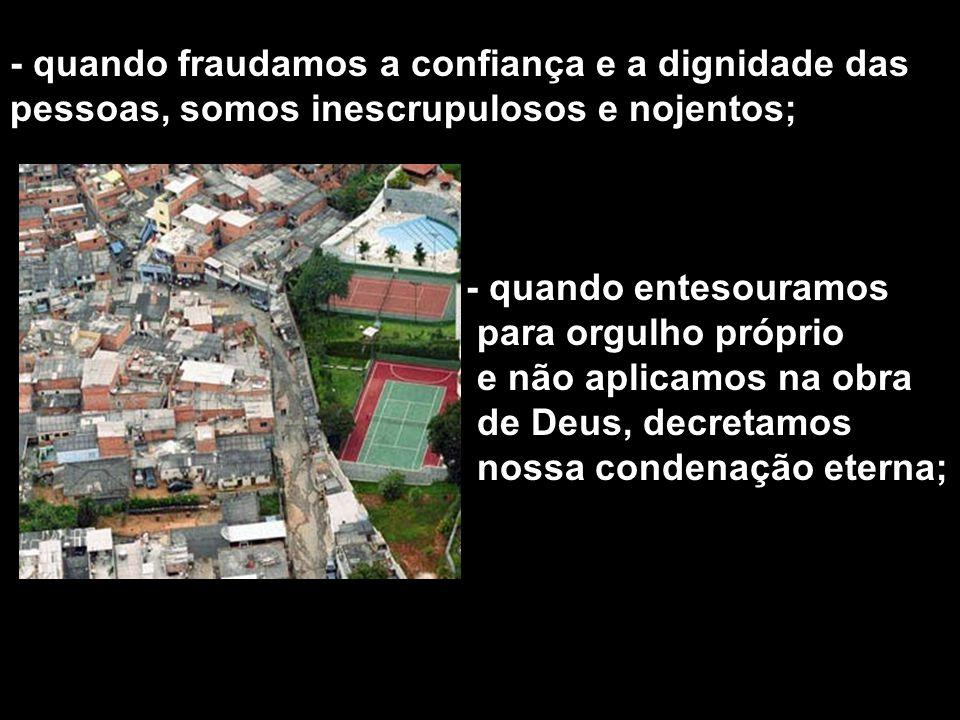 - quando fraudamos a confiança e a dignidade das pessoas, somos inescrupulosos e nojentos;