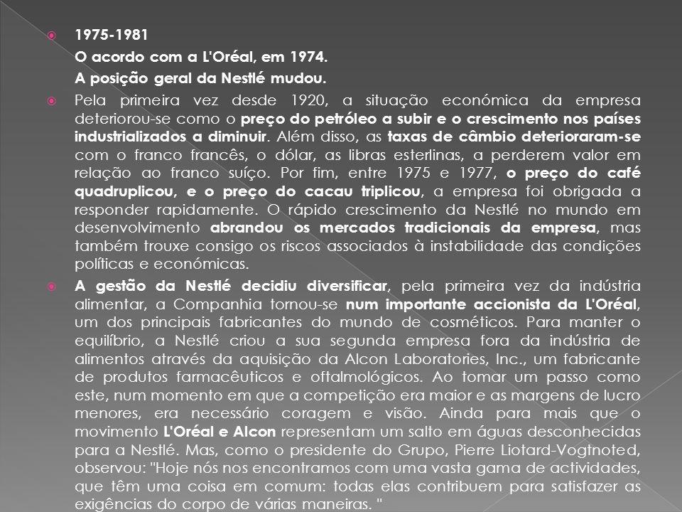 1975-1981 O acordo com a L Oréal, em 1974. A posição geral da Nestlé mudou.