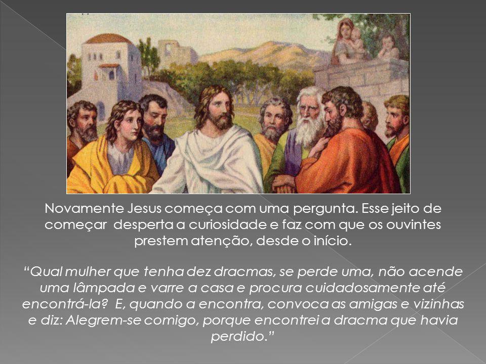 Novamente Jesus começa com uma pergunta