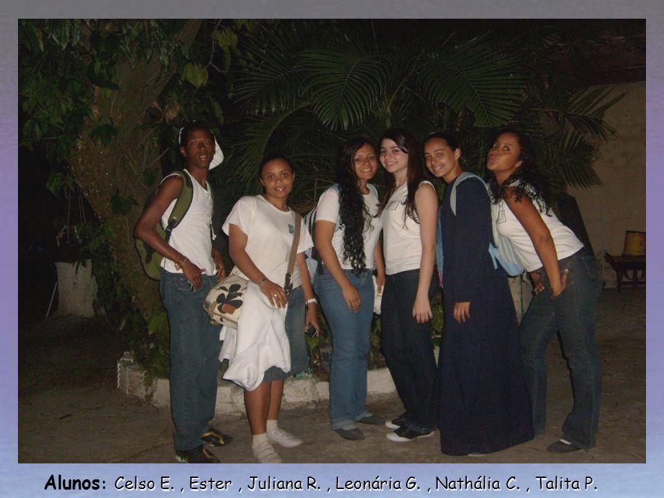 Alunos: Celso E. , Ester , Juliana R. , Leonária G. , Nathália C