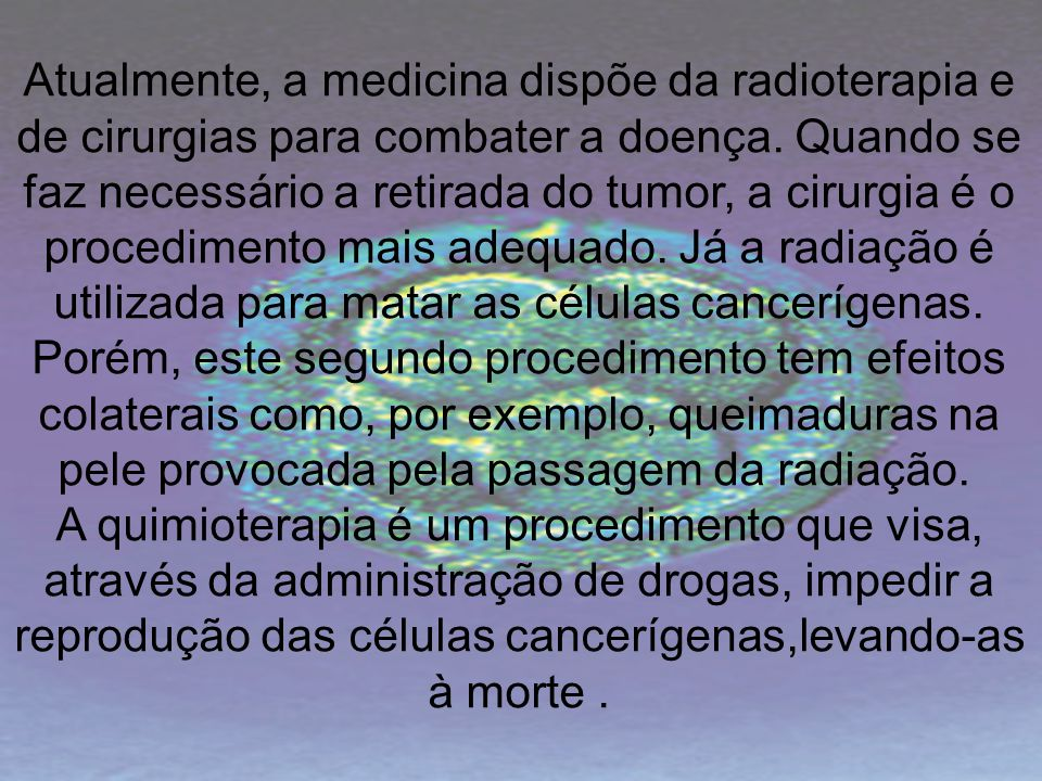 Atualmente, a medicina dispõe da radioterapia e
