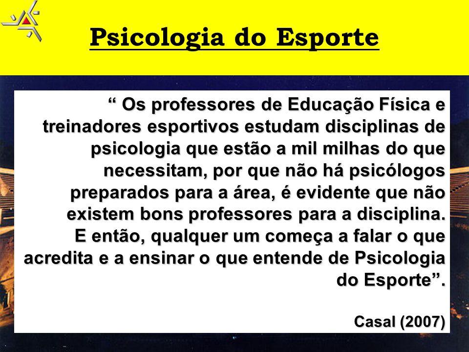 Psicologia do Esporte Os professores de Educação Física e treinadores esportivos estudam disciplinas de psicologia que estão a mil milhas do que.