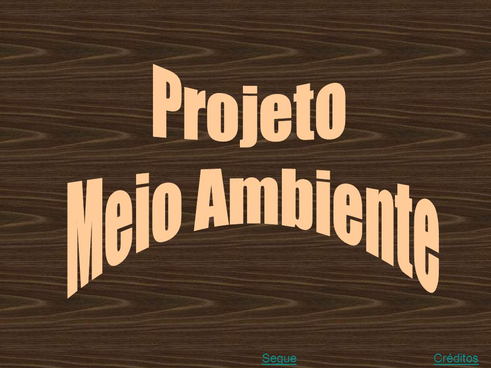 Projeto Meio Ambiente Segue Créditos