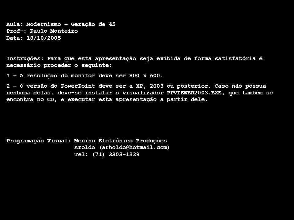 Aula: Modernismo – Geração de 45 Profª: Paulo Monteiro Data: 18/10/2005