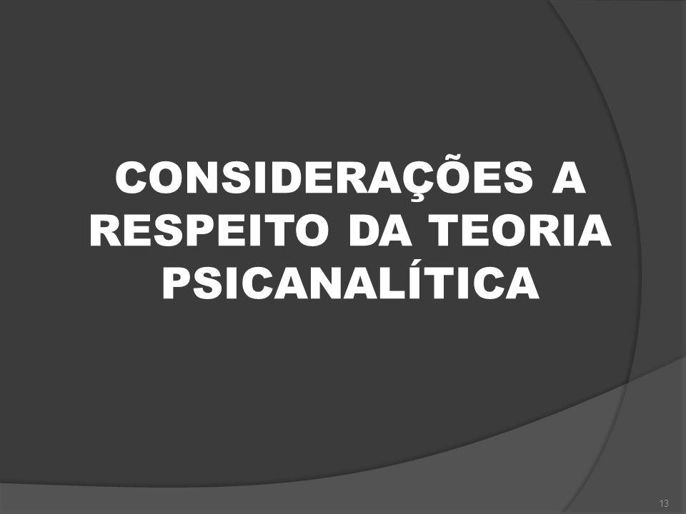 CONSIDERAÇÕES A RESPEITO DA TEORIA PSICANALÍTICA