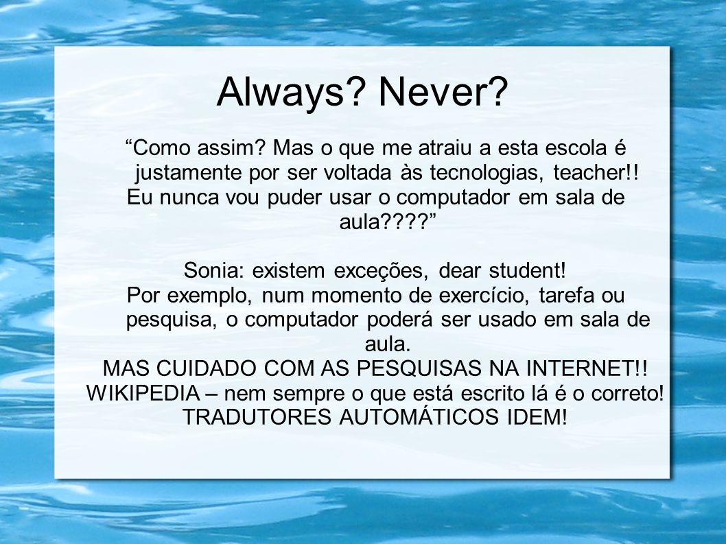 Always Never Como assim Mas o que me atraiu a esta escola é justamente por ser voltada às tecnologias, teacher!!