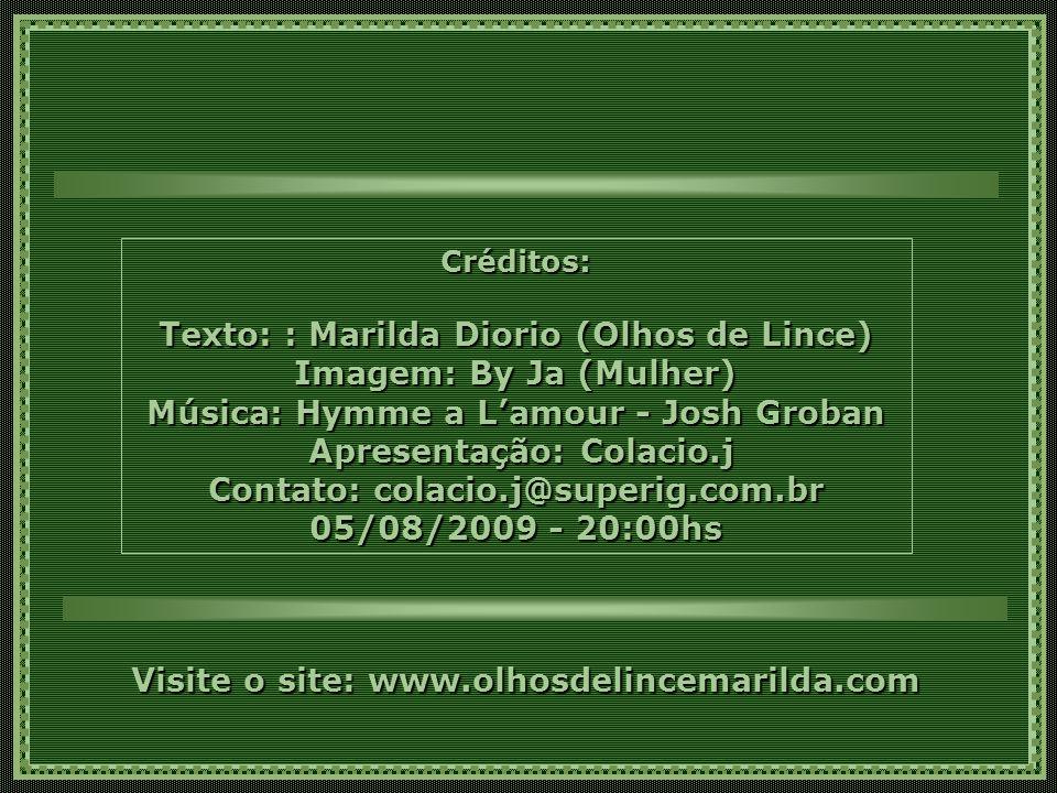 Texto: : Marilda Diorio (Olhos de Lince) Imagem: By Ja (Mulher)