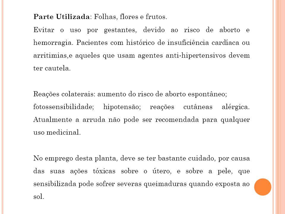 Parte Utilizada: Folhas, flores e frutos.