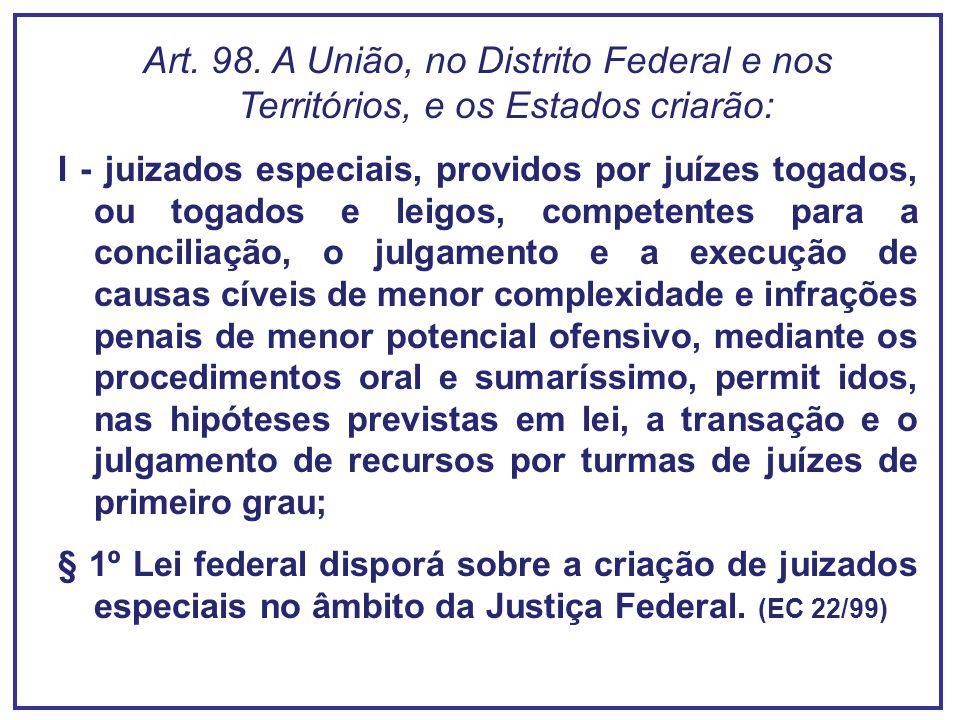 Art. 98. A União, no Distrito Federal e nos Territórios, e os Estados criarão: