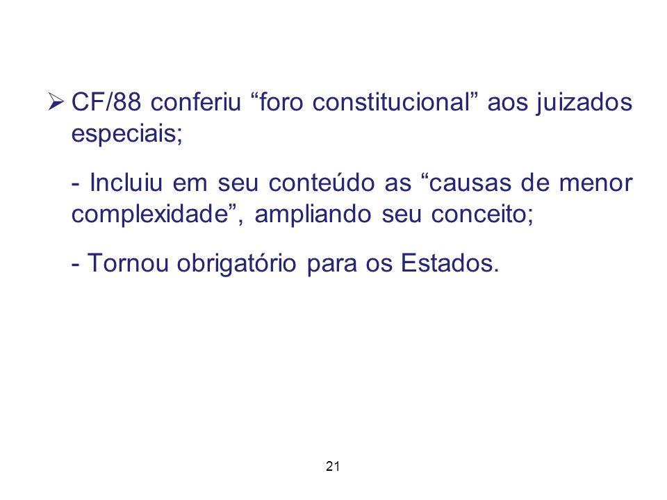 CF/88 conferiu foro constitucional aos juizados especiais;