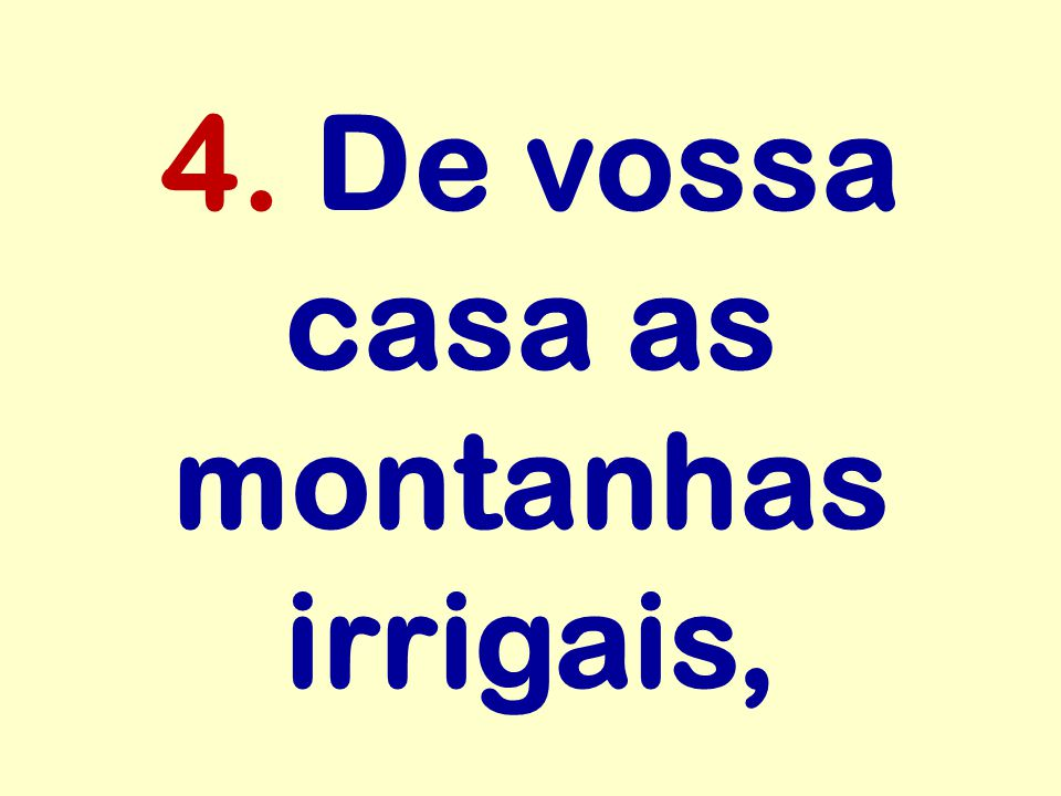 4. De vossa casa as montanhas irrigais,