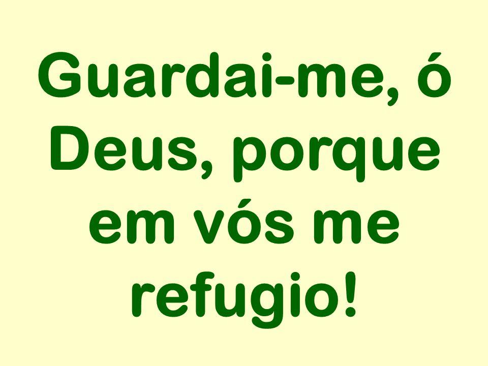 Guardai-me, ó Deus, porque em vós me refugio!