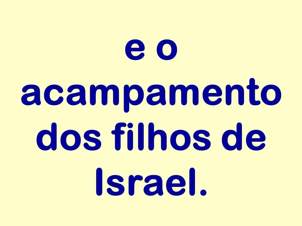 e o acampamento dos filhos de Israel.