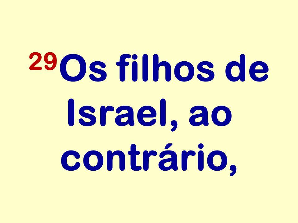 29Os filhos de Israel, ao contrário,
