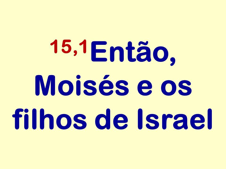 15,1Então, Moisés e os filhos de Israel