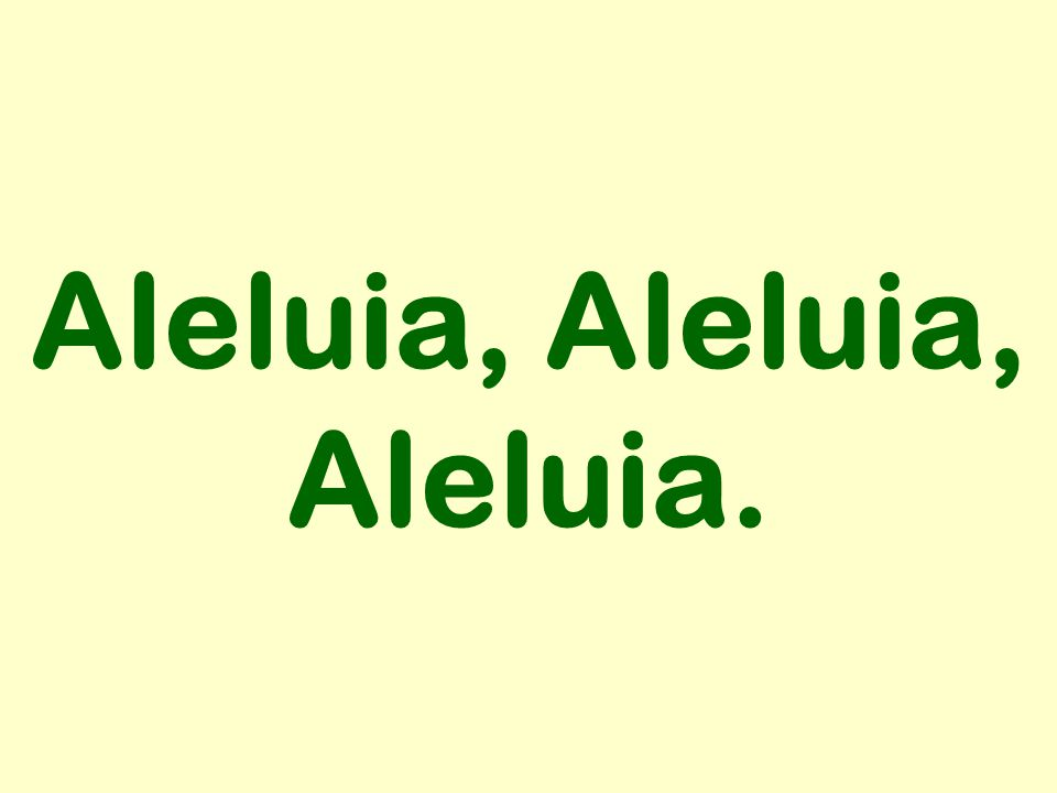 Aleluia, Aleluia, Aleluia.