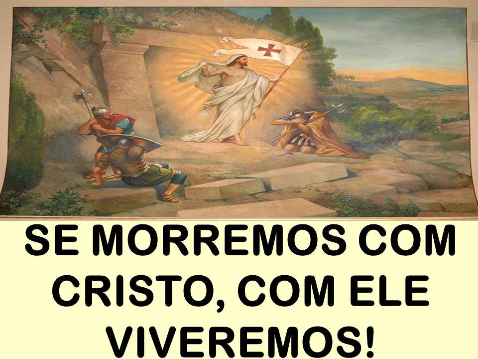 SE MORREMOS COM CRISTO, COM ELE VIVEREMOS!