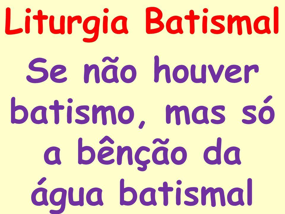 Se não houver batismo, mas só a bênção da água batismal