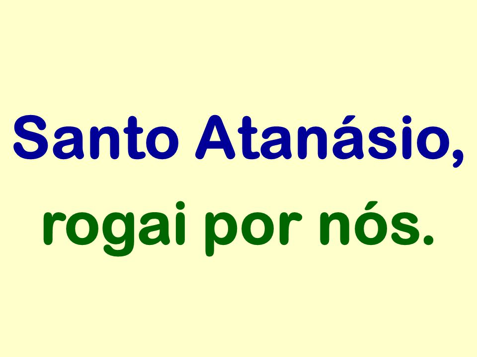 Santo Atanásio, rogai por nós.