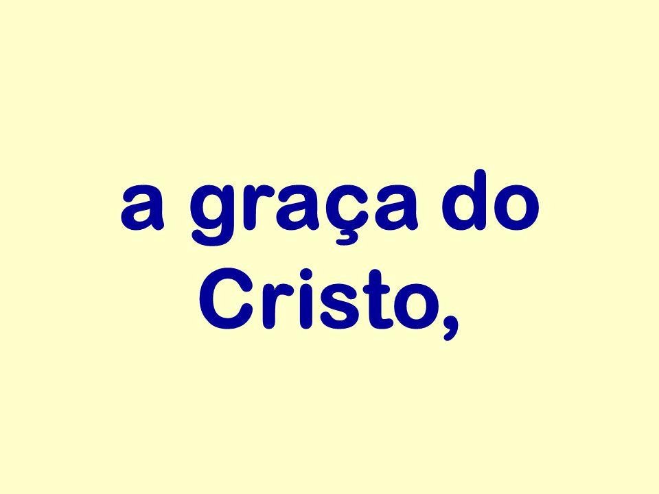 a graça do Cristo,