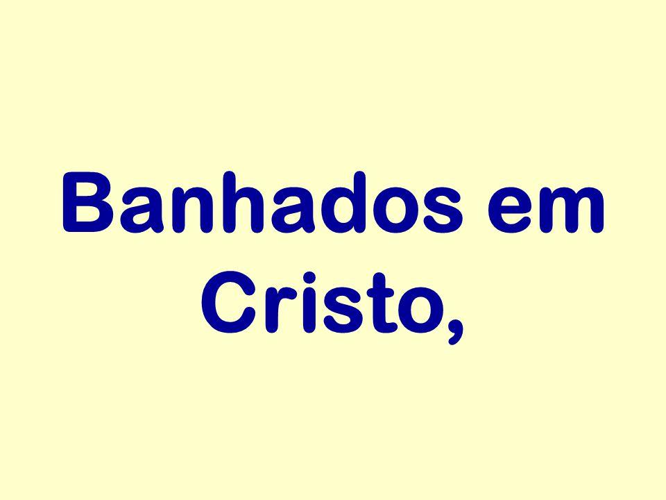 Banhados em Cristo,