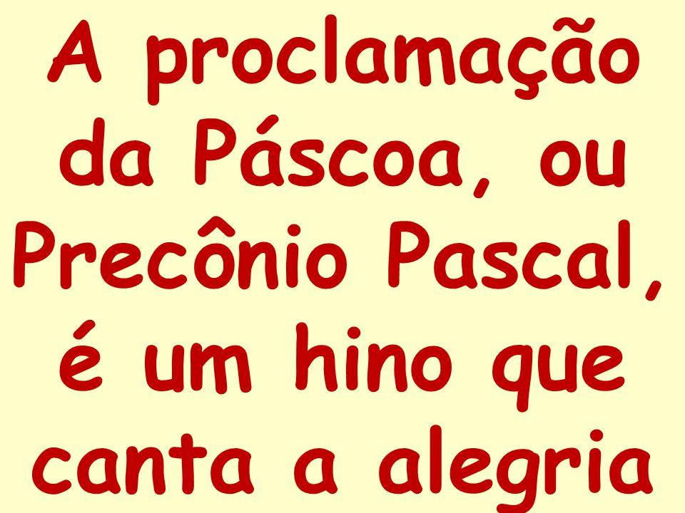 A proclamação da Páscoa, ou Precônio Pascal, é um hino que canta a alegria