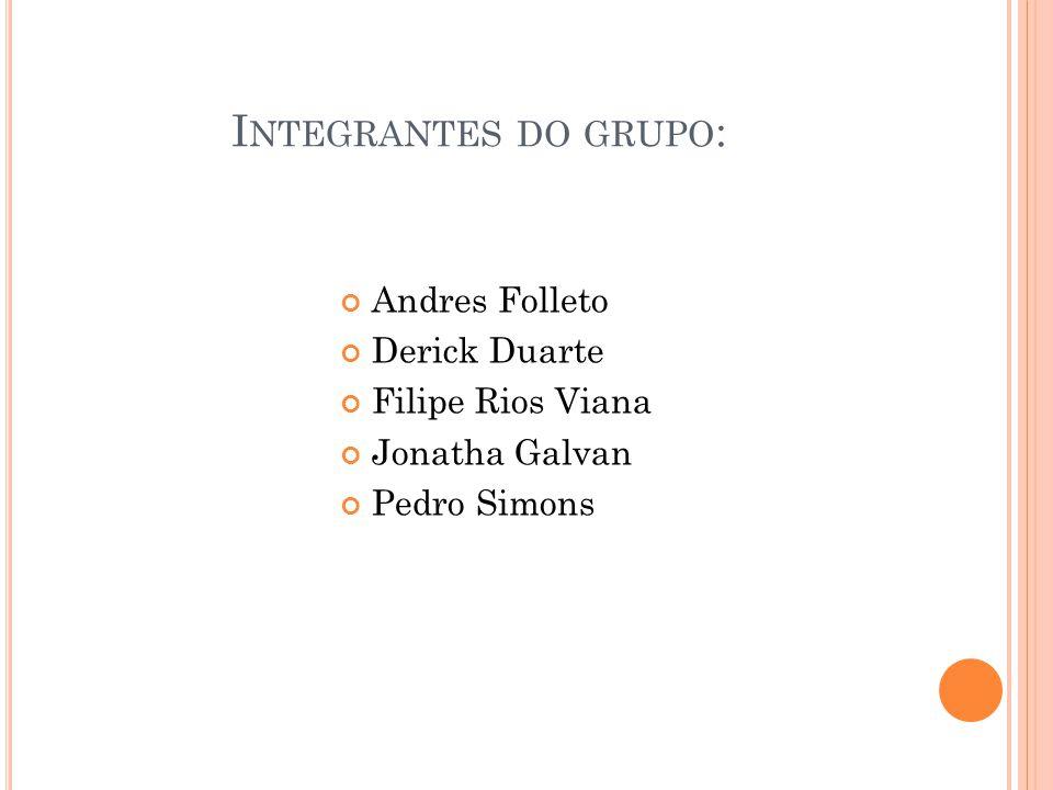 Integrantes do grupo: Andres Folleto Derick Duarte Filipe Rios Viana