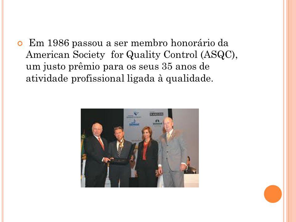 Em 1986 passou a ser membro honorário da American Society for Quality Control (ASQC), um justo prêmio para os seus 35 anos de atividade profissional ligada à qualidade.