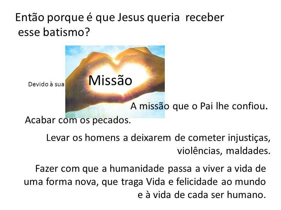 Missão Então porque é que Jesus queria receber esse batismo