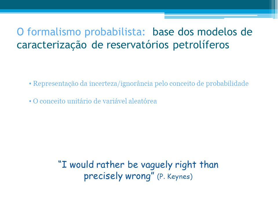 I would rather be vaguely right than precisely wrong (P. Keynes)