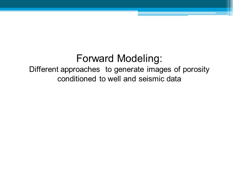 Forward Modeling: Different approaches to generate images of porosity conditioned to well and seismic data.
