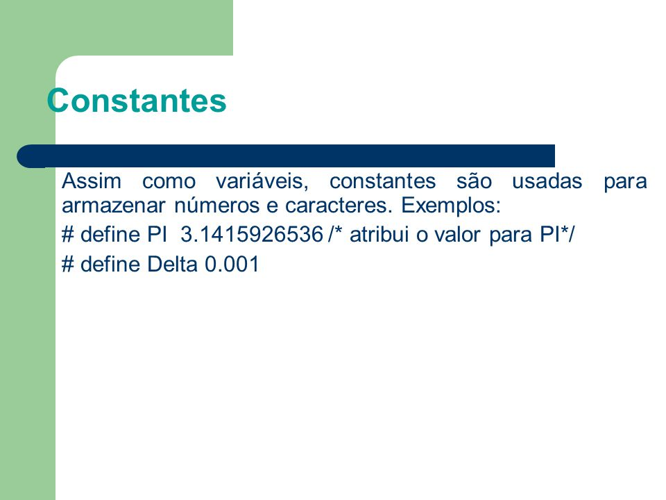 2222 Constantes. Assim como variáveis, constantes são usadas para armazenar números e caracteres. Exemplos: